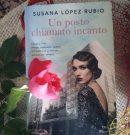 """Recensione: """"Un posto chiamato incanto"""", di Susana Lopez Rubio – DeA Planeta Libri"""